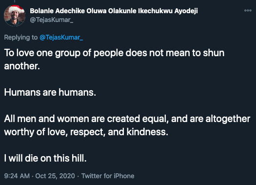 """More centrist bullshit from Tejas. """"To love on group of people does not mean to shun another. Humans are humans. All men and women are created equal, and are altogether worthy of love, respect, and kindness. I will die on this hill."""""""